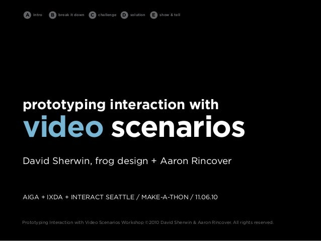 A   intro   B   break it down   C   challenge   D   solution   E   show & tell     prototyping interaction with  video sce...