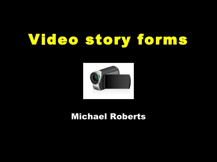 Video story forms Michael Roberts
