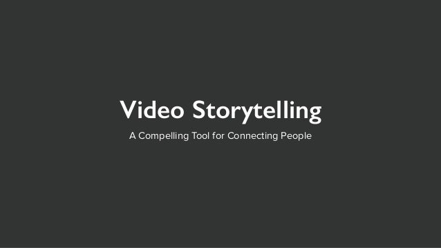 Video Storytelling A Compelling Tool for Connecting People