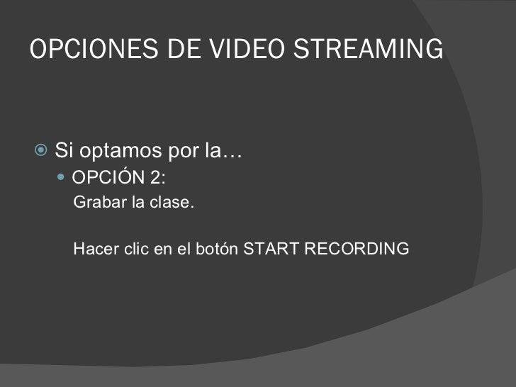 OPCIONES DE VIDEO STREAMING <ul><li>Si optamos por la… </li></ul><ul><ul><li>OPCIÓN 2: </li></ul></ul><ul><ul><ul><li>Grab...