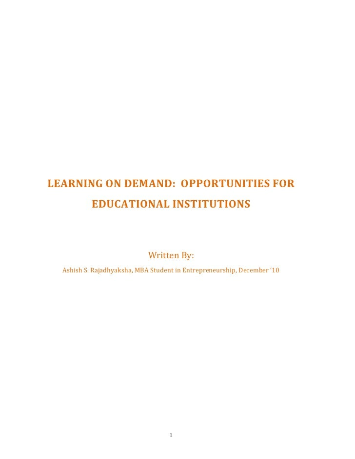 LEARNING ON DEMAND: OPPORTUNITIES FOR            EDUCATIONAL INSTITUTIONS                                 Written By:   As...
