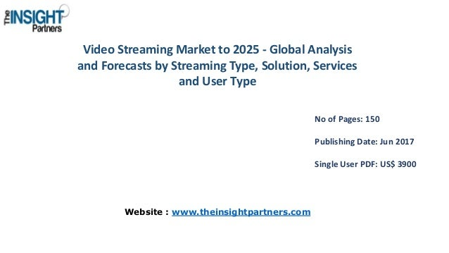 Video Streaming Market to 2025 - Global Analysis and Forecasts by Streaming Type, Solution, Services and User Type No of P...