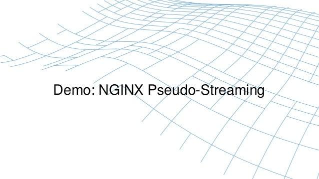 Demo: NGINX Pseudo-Streaming