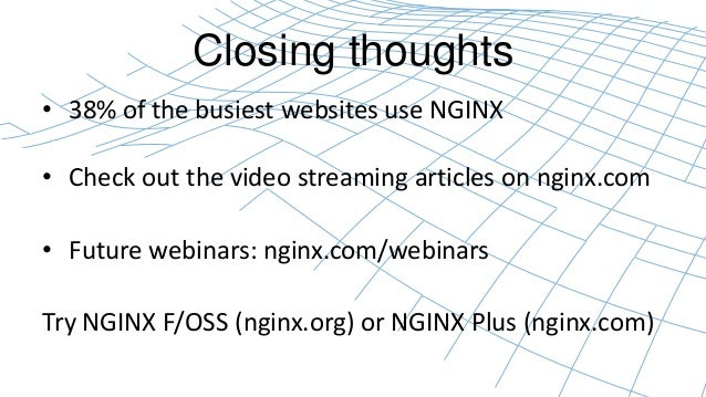 Closing thoughts  • 38% of the busiest websites use NGINX  • Check out the video streaming articles on nginx.com  • Future...