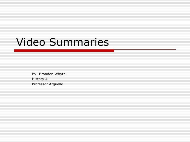 Video Summaries  By: Brandon Whyte History 4 Professor Arguello