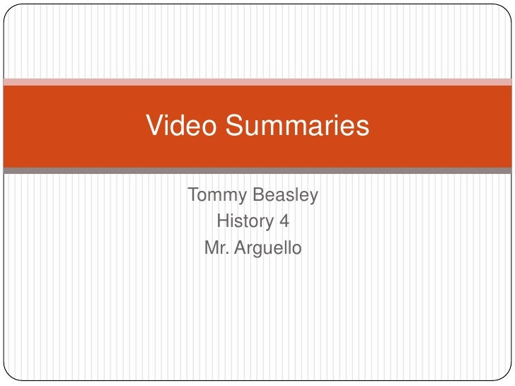 Tommy Beasley<br />History 4<br />Mr. Arguello<br />Video Summaries<br />