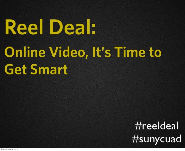 Reel Deal:   Online Video, It's Time to   Get Smart                        #reeldeal                        #sunycuadThurs...