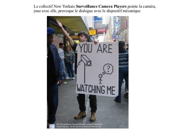 Le collectif New Yorkais  Surveillance Camera Players  pointe la caméra, joue avec elle, provoque le dialogue avec le disp...
