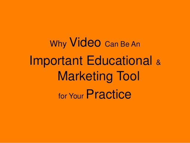 Why Video Can Be An Important Educational & Marketing Tool for Your Practice