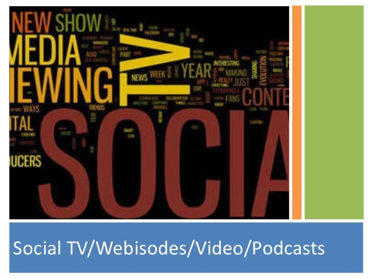 <ul><li>Social TV/Webisodes/Video/Podcasts </li></ul>