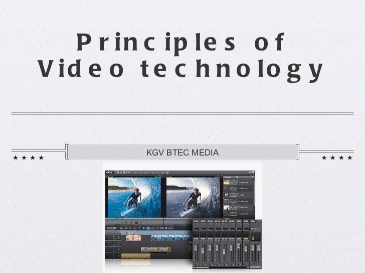 Principles of Video technology <ul><li>KGV BTEC MEDIA </li></ul>