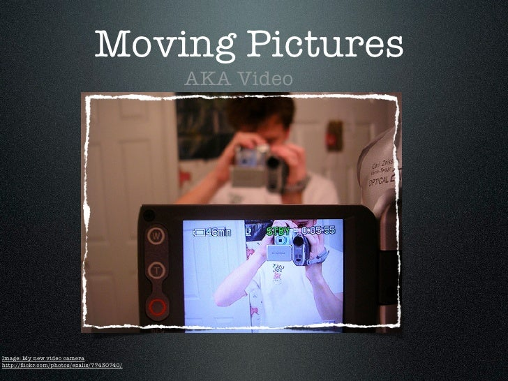 Moving Pictures                                           AKA VideoImage: My new video camerahttp://flickr.com/photos/ezali...