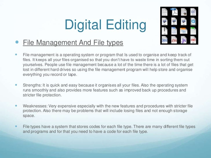 Digital Editing File Management And File types   File management is a operating system or program that Is used to organi...