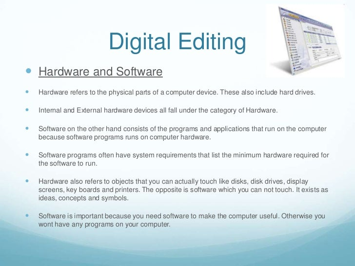 Digital Editing Hardware and Software   Hardware refers to the physical parts of a computer device. These also include h...