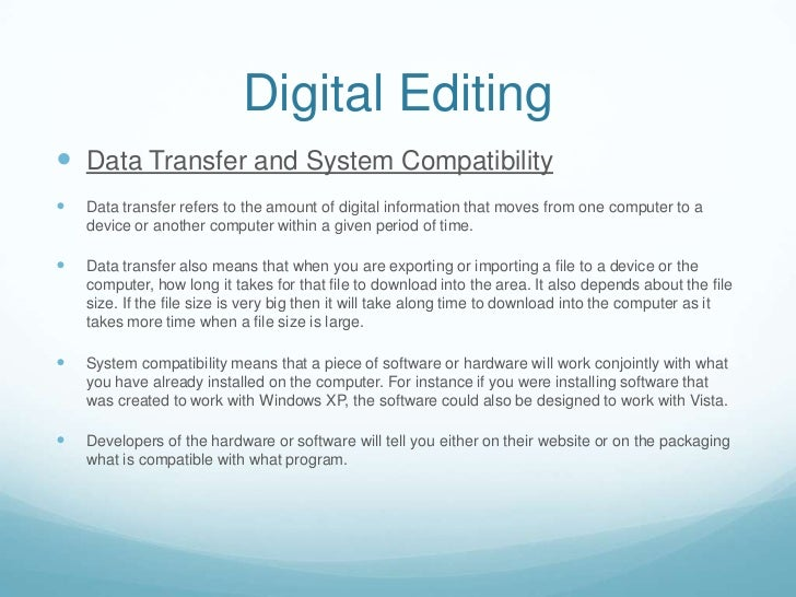 Digital Editing Data Transfer and System Compatibility   Data transfer refers to the amount of digital information that ...