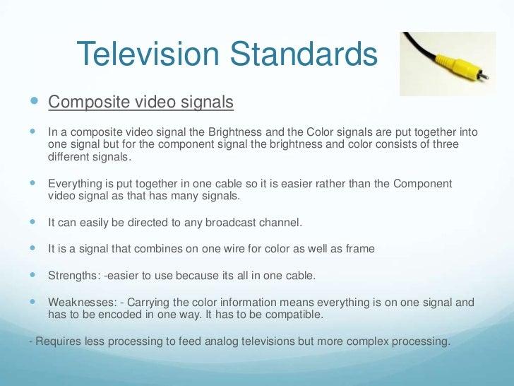 Television Standards Composite video signals   In a composite video signal the Brightness and the Color signals are put ...