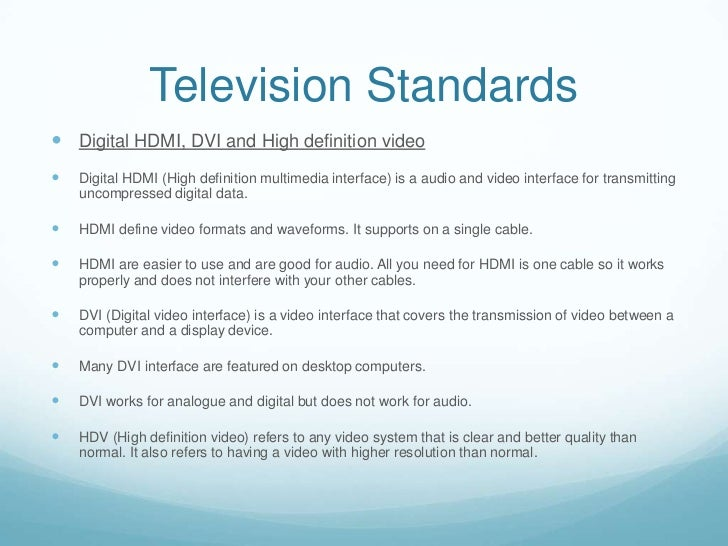 Television Standards Digital HDMI, DVI and High definition video   Digital HDMI (High definition multimedia interface) i...
