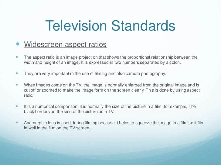 Television Standards Widescreen aspect ratios   The aspect ratio is an image projection that shows the proportional rela...