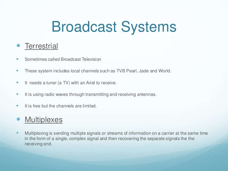 Broadcast Systems Terrestrial   Sometimes called Broadcast Television   These system includes local channels such as TV...