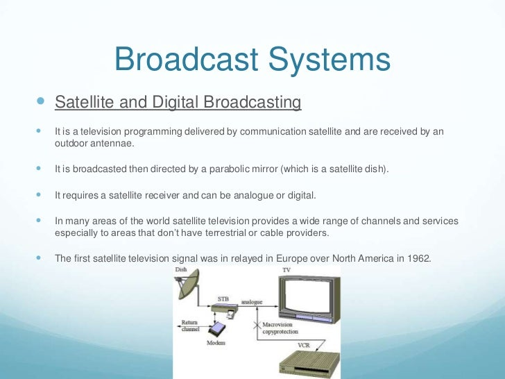 Broadcast Systems Satellite and Digital Broadcasting   It is a television programming delivered by communication satelli...