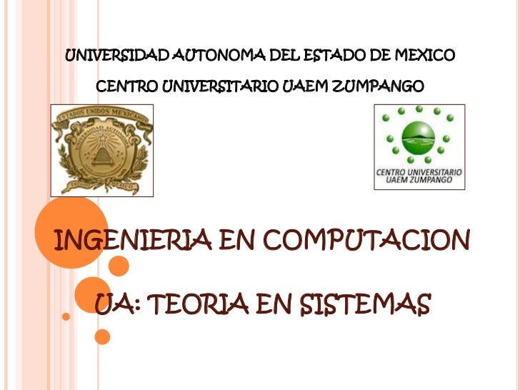 UNIVERSIDAD AUTONOMA DEL ESTADO DE MEXICO   CENTRO UNIVERSITARIO UAEM ZUMPANGOINGENIERIA EN COMPUTACION   UA: TEORIA EN SI...