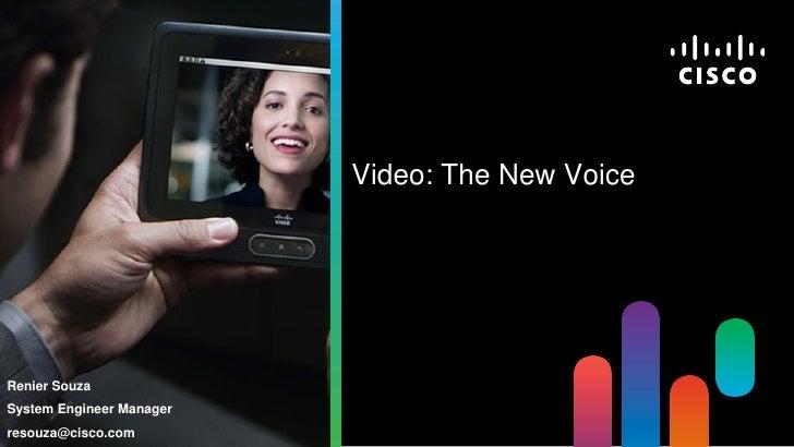 Video: The New VoiceRenier SouzaSystem Engineer Managerresouza@cisco.com