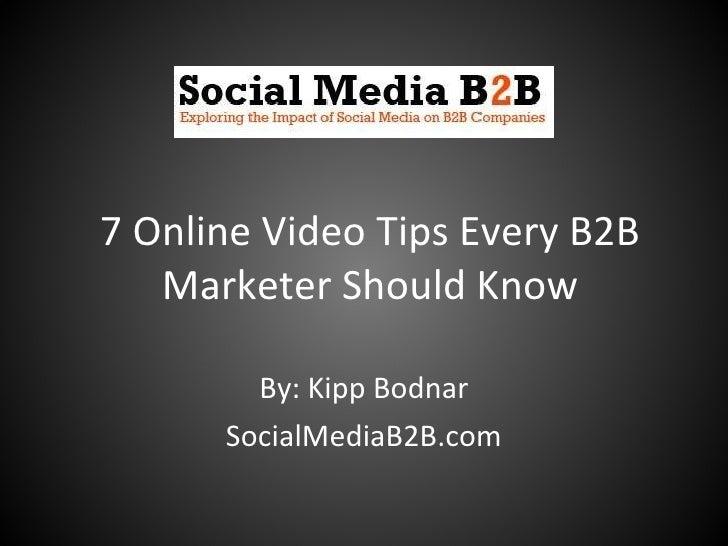 7 Online Video Tips Every B2B Marketer Should Know By: Kipp Bodnar SocialMediaB2B.com