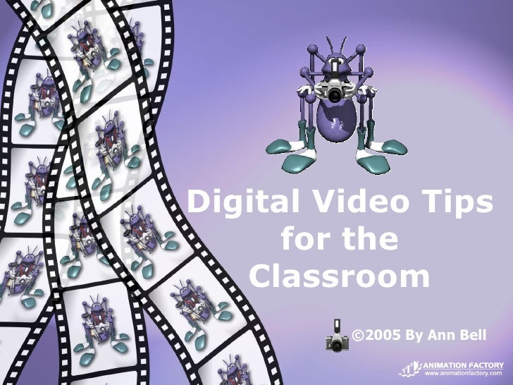 <ul><li>©2005 By Ann Bell </li></ul>Digital Video Tips for the Classroom