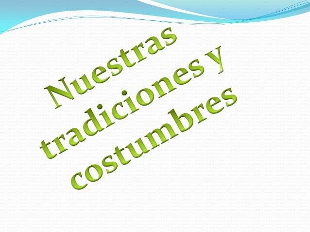 La tradición es el conjunto de costumbres, creencias y cultura de un pueblo, que se transmite de una generación a otra.