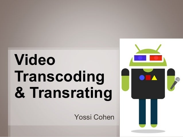 Video Transcoding & Transrating Yossi Cohen 1