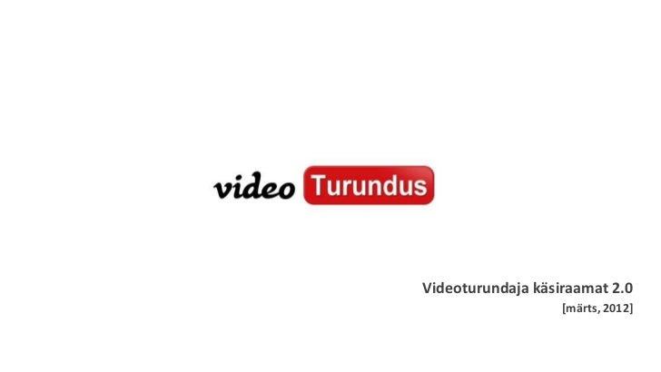 Videoturundaja käsiraamat 2.0                   [märts, 2012]