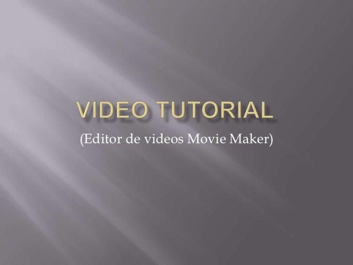 Video Tutorial<br />(Editor de videos Movie Maker)<br />