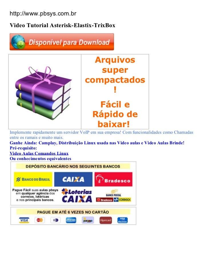 http://www.pbsys.com.brVideo Tutorial Asterisk-Elastix-TrixBox                                      Arquivos              ...