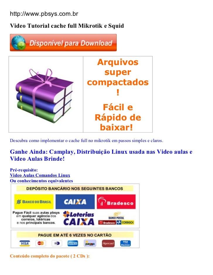 http://www.pbsys.com.brVideo Tutorial cache full Mikrotik e Squid                                         Arquivos        ...