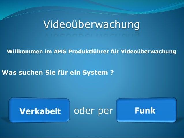Videoüberwachung Was suchen Sie für ein System ? Willkommen im AMG Produktführer für Videoüberwachung oder per