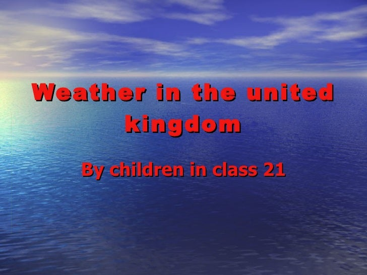 Weather in the united kingdom By children in class 21