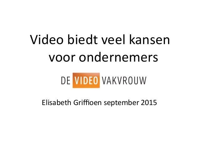 Video  biedt  veel  kansen   voor  ondernemers   Elisabeth  Griffioen  september  2015
