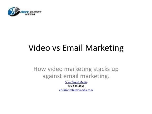 Video vs Email Marketing How video marketing stacks up against email marketing. Price Target Media 775-434-4451 eric@price...
