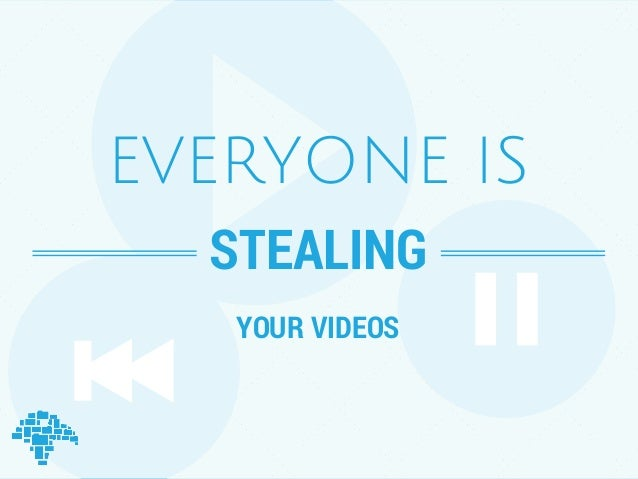 EVERYONE IS  STEALING  YOUR VIDEOS