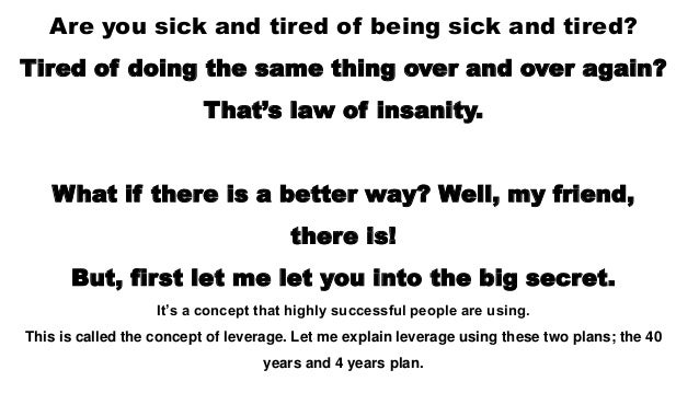 Are you sick and tired of being sick and tired? Tired of doing the same thing over and over again? That's law of insanity....