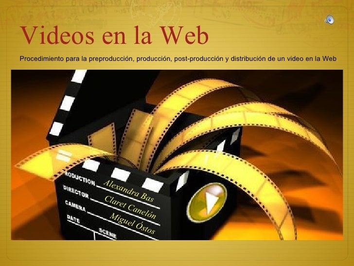 Procedimiento para la preproducción, producción, post-producción y distribución de un video en la Web . Videos en la Web  ...