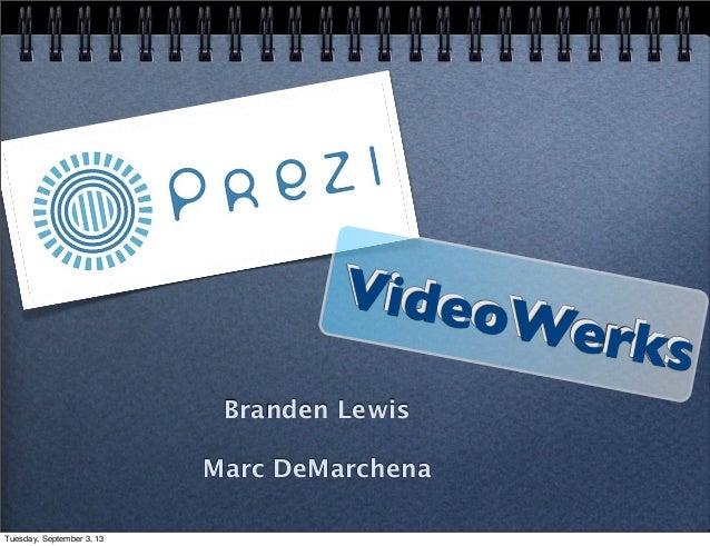 Branden Lewis Marc DeMarchena VideoWerks VideoWerks Tuesday, September 3, 13