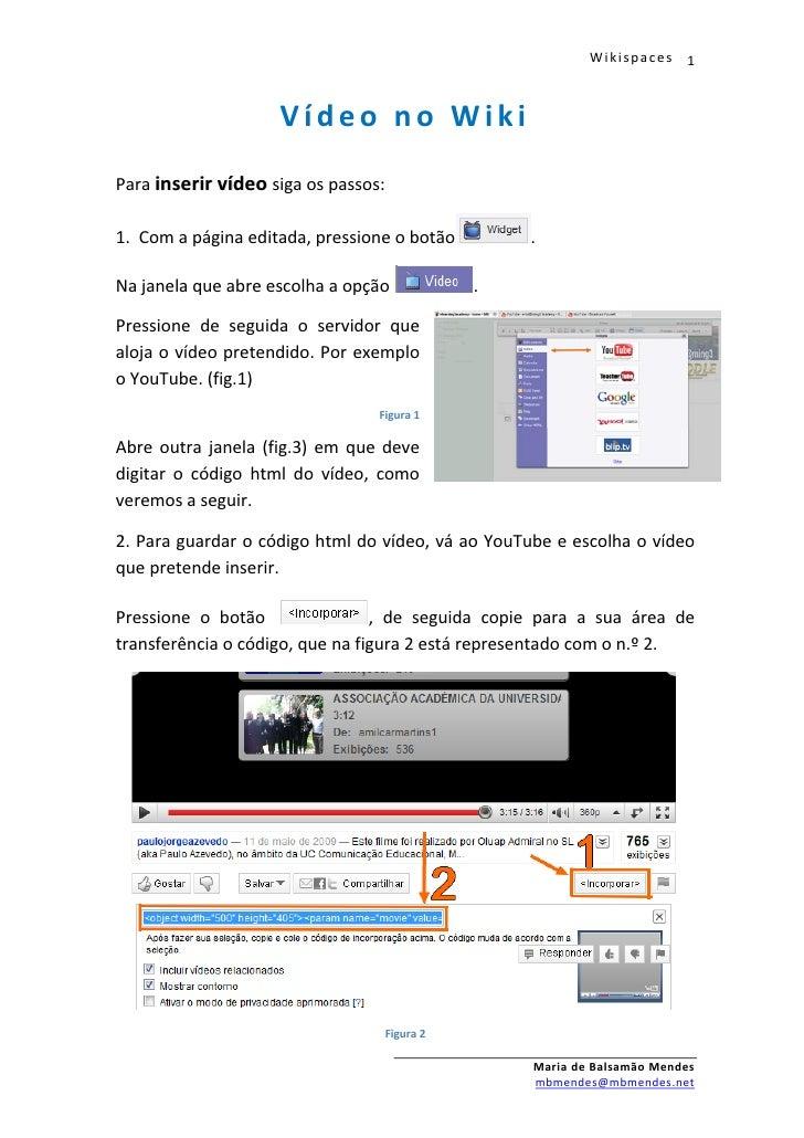 Wikispaces    1                        Vídeo no Wiki Para inserir vídeo siga os passos:  1. Com a página editada, pression...