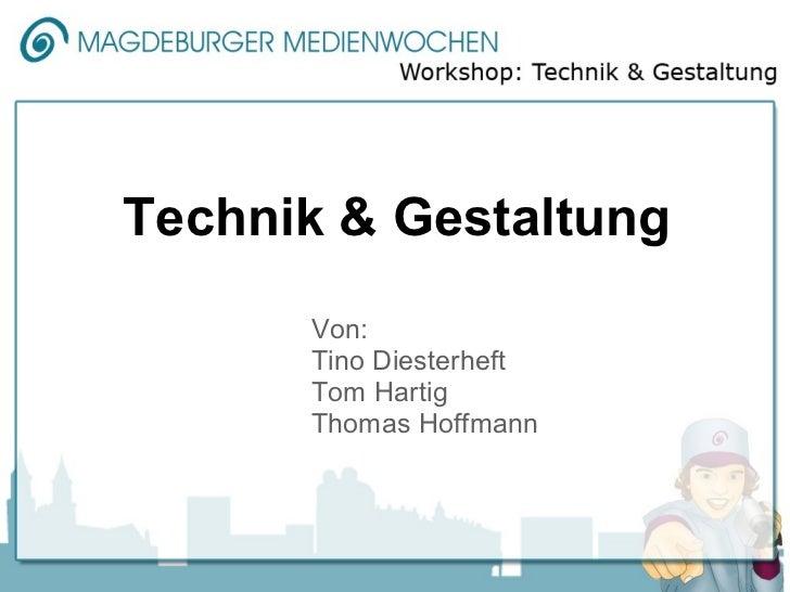 Technik & Gestaltung      Von:      Tino Diesterheft      Tom Hartig      Thomas Hoffmann