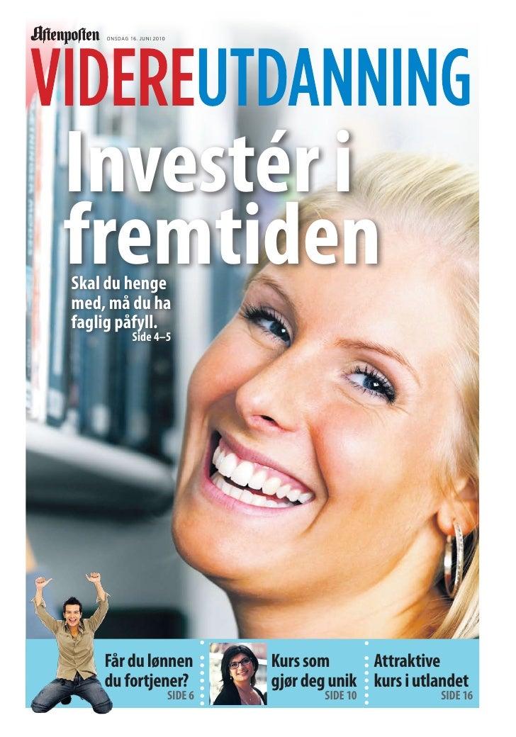 ONSDAG 16. juNi 2010     Investér i fremtiden Skal du henge med, må du ha faglig påfyll.             Side 4–5         Får ...