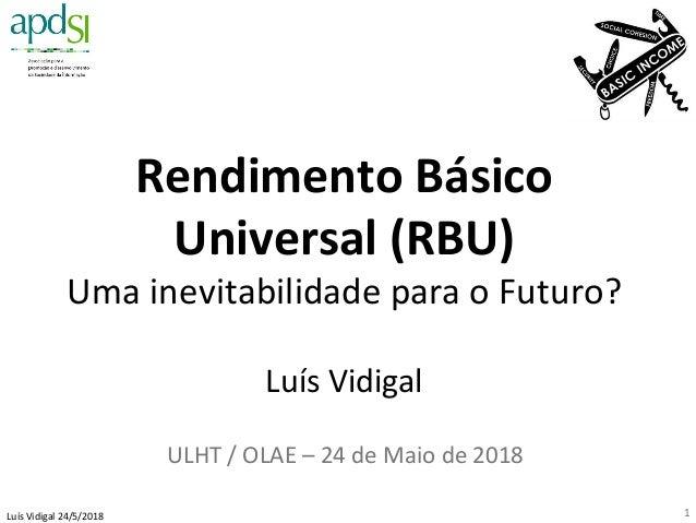 LuísVidigal24/5/2018 RendimentoBásico Universal(RBU) UmainevitabilidadeparaoFuturo?  LuísVidigal  ULHT/O...