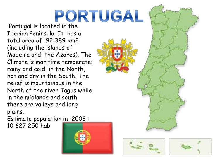 PORTUGAL<br />Portugal is located in the Iberian Peninsula. It  has a total area of  92 389 km2 (including the islands of ...