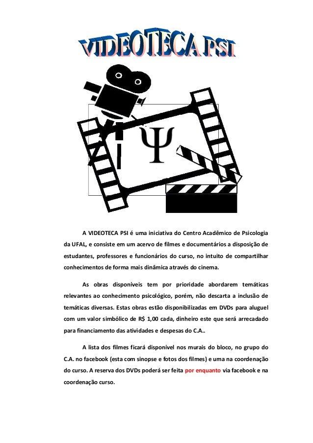 A VIDEOTECA PSI é uma iniciativa do Centro Acadêmico de Psicologia da UFAL, e consiste em um acervo de filmes e documentár...