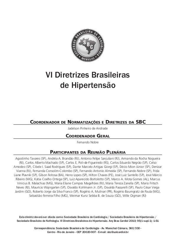 VI Diretrizes Brasileiras de Hipertensão Coordenador de Normatizações e Diretrizes da SBC Jadelson Pinheiro de Andrade Coo...