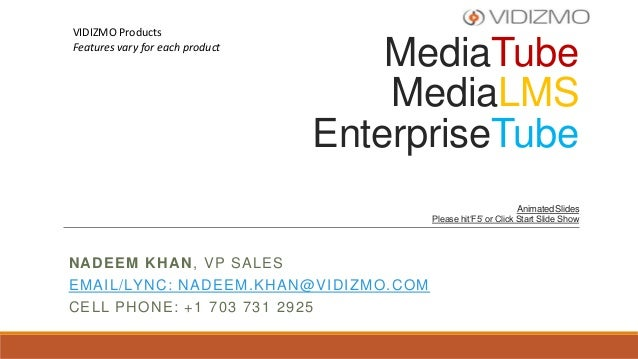 VIDIZMO Products Features vary for each product  MediaTube MediaLMS EnterpriseTube Animated Slides Please hit'F5' or Click...
